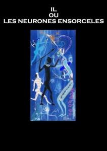 Couverture d'ouvrage: Il ou les neurones ensorcelés
